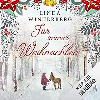 Für immer Weihnachten                   Autor:                                                                                                                                 Linda Winterberg                               Sprecher:                                                                                                                                 Eva Gosciejewicz                      Spieldauer: 4 Std. und 52 Min.     123 Bewertungen     Gesamt 4,7