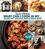 Taste of Home What Can I Cook in My Instant Pot, Air Fryer, Waffle Iron...?: Get Geared Up, Great...