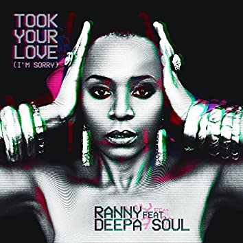 Took Your Love (I'm Sorry) [feat. Deepa Soul] [Remixes]