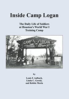 Inside Camp Logan: The Daily Life of Soldiers at Houston's World War I Training Camp