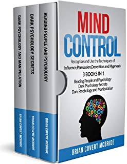 MIND CONTROL: Recognize and Use the Techniques of Influence,Persuasion,Deception and Hypnosis  3 BOOKS IN 1 Reading People and Psychology,Dark Psychology Secrets,Dark Psychology and Manipulation