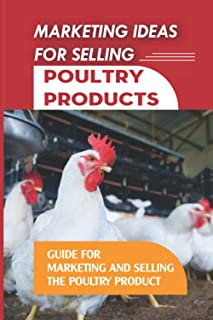 Marketing Ideas For Selling Poultry Products: Guide For Marketing And Selling The Poultry Product: Poultry Business Strate...
