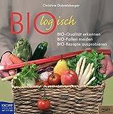 Biologisch: Bio-Qualität erkennen, Bio-Fallen vermeiden, Bio-Rezepte ausprobieren