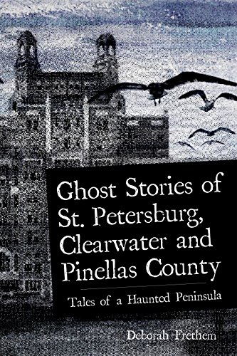 Ghost Stories of St. Petersburg, Clearwater and Pinellas County: Tales from a Haunted Peninsula (Haunted America) (English Edition)