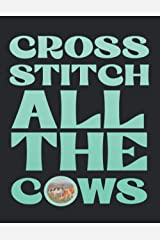 Cross Stitch All the Cows: The Moo The Merrier Stitching Notebook Paperback