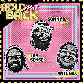 Hold Me Back (feat. Antonio. & Jay Sensei)