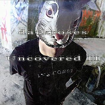 Uncovered II