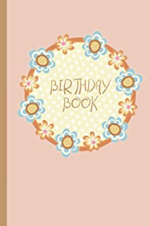 Birthday Book: Peach Yellow Pale Blue Bib Flowers Design. Month by month diary planner for recording birthdays. Reminder B...