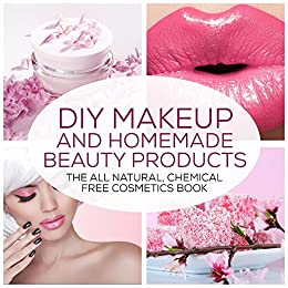 Diy Makeup And Homemade Beauty Products The All Natural Chemical Free Cosmetics Book Formulating Chemical Free Natural Cosmetics Homemade Beauty Products And Diy Makeup 1 Kindle Edition By Broderick Julia Health