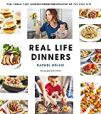 Real Life Dinners: Fun, Fresh, Fast Dinners from the Creator of The Chic Site