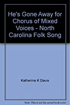 He's Gone Away for Chorus of Mixed Voices - North Carolina Folk Song