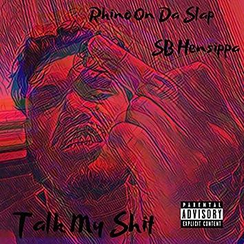 Talk My Shit (feat. SB Hensippa)