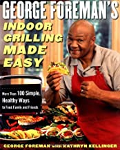 George Foreman's Indoor Grilling Made Easy: More Than 100 Simple, Healthy Ways to..