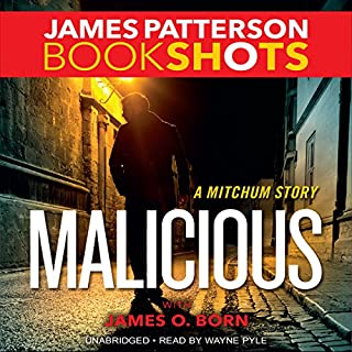 Malicious     A Mitchum Story              Written by:                                                                                                                                 James Patterson,                                                                                        James O. Born                               Narrated by:                                                                                                                                 Wayne Pyle                      Length: 2 hrs and 15 mins     Not rated yet     Overall 0.0
