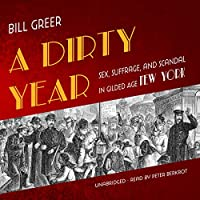 A Dirty Year: Sex, Suffrage, and Scandal in Gilded Age New York
