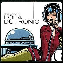 World of Lola Dutronic