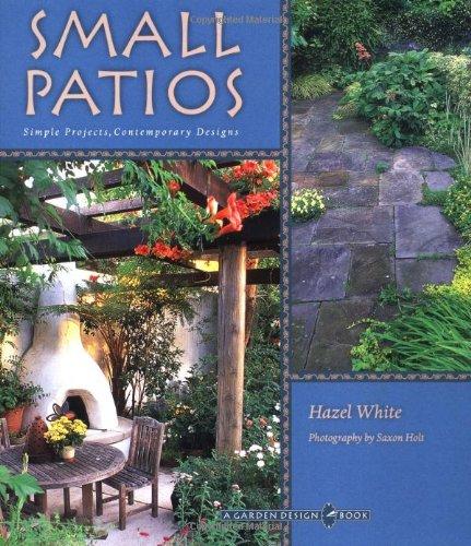 Small Patio Gardens: Simple Projects, Contemporary Designs - a Garden...