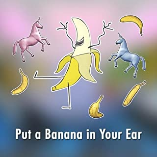 Best put the banana in your ear Reviews