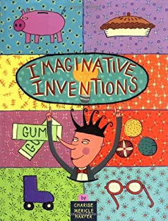 Imaginative Inventions: The Who, What, Where, When, and Why of Roller Skates, Potato Chips, Marbles, and Pie (and More!)