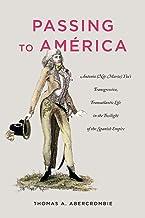 Passing to América: Antonio (Née María) Yta's Transgressive, Transatlantic Life in the Twilight of the Spanish Empire