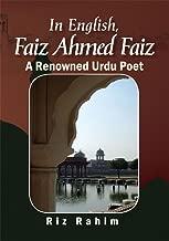 In English, Faiz Ahmed Faiz: Faiz Ahmed Faiz a Renowned Urdu Poet
