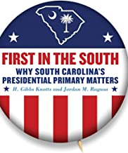 FIRST IN THE SOUTH: Why South Carolina's Presidential Primary Matters (Non Series)