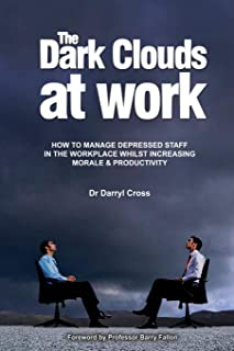 Dark Clouds at Work: How to Manage Depressed Staff in the Workplace Whilst Increasing Morale & Productivity