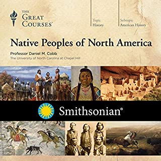 Native Peoples of North America                   By:                                                                                                                                 Daniel M. Cobb,                                                                                        The Great Courses                               Narrated by:                                                                                                                                 Daniel M. Cobb                      Length: 12 hrs and 35 mins     330 ratings     Overall 4.1