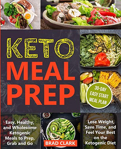 Keto meal prep: Easy & Healthy Ketogenic Meals to Prep, Grab, and Go. Lose Weight, Save Time, and Feel Your Best on the Ketogenic Diet