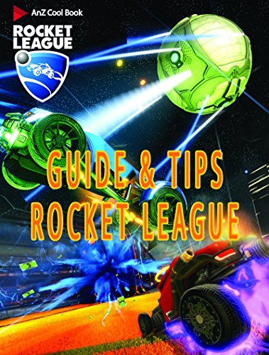 Guide, Tips and Cheats for Rocket League (English Edition)