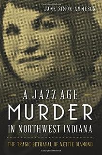 A Jazz Age Murder in Northwest Indiana: The Tragic Betrayal of Nettie Diamond
