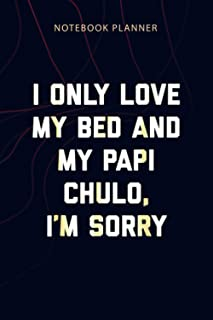 Notebook Planner I Only Love My Bed and My Papi Chulo I m Sorry: 114 Pages, Planner, Home Budget, Planning, Personalized, ...