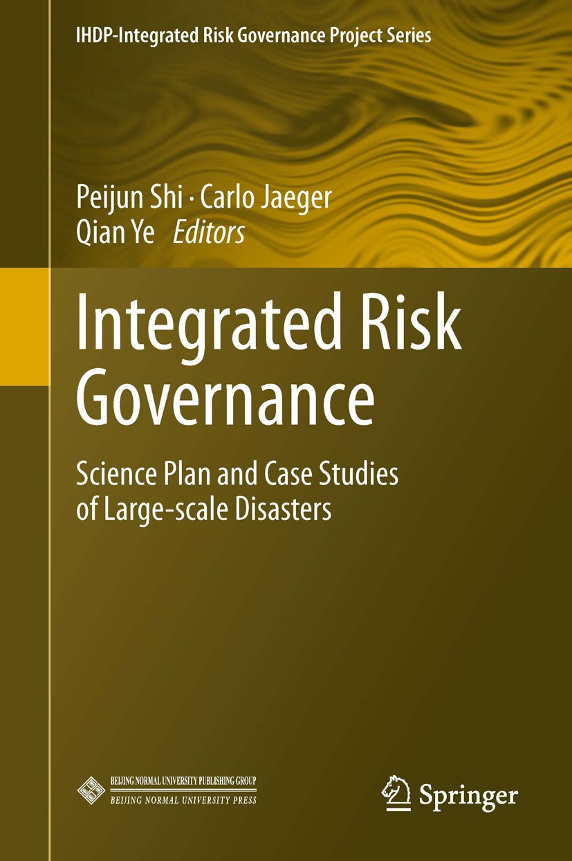 Integrated Risk Governance: Science Plan and Case Studies of Large-scale Disasters (IHDP-Integrated Risk Governance Project Series)