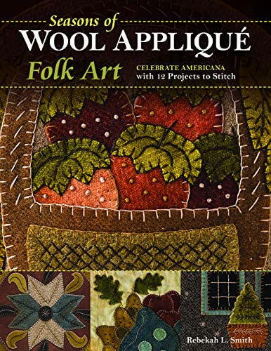 Compare Textbook Prices for Seasons of Wool Appliqué Folk Art: Celebrate Americana with 12 Projects to Stitch  ISBN 9781617454806 by Smith, Rebekah L.