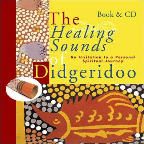 Healing Sounds of the Didgeridoo: An Invitation to a Personal Spiritual Journey