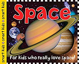 Smart Kids: Space: For Kids Who Really Love Space! by [Roger Priddy]