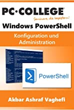 Windows PowerShell: AD Konfiguration und Administration mit PowerShell (PC-COLLEGE 2017) (German Edition)
