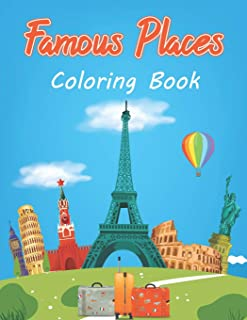 Famous Places Coloring Book: Beautiful Place In The World - Wonders Of The World Coloring Book For Kids