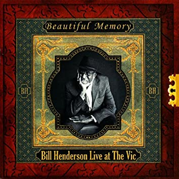 Bill Henderson Live at The Vic - Beautiful Memory