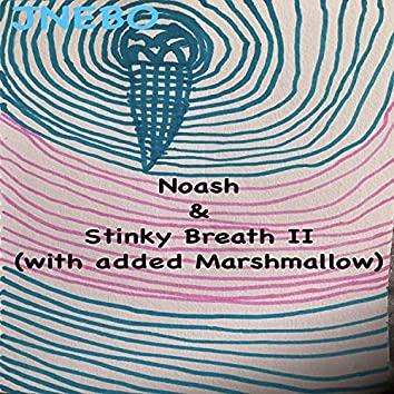 Noash And Stinky Breath II with added Marshmallow