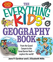 The Everything Kids' Geography Book: From the Grand Canyon to the Great Barrier Reef - explore the world! (Everything® Kids)