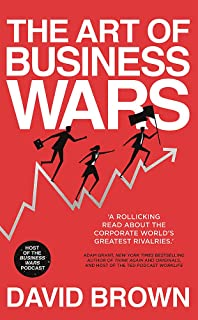The Art of Business Wars: Battle-Tested Lessons for Leaders and Entrepreneurs from History's Greates