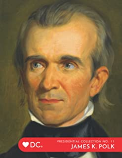 Presidential Collection No. 11 James Polk: The 11th President of The United States of America