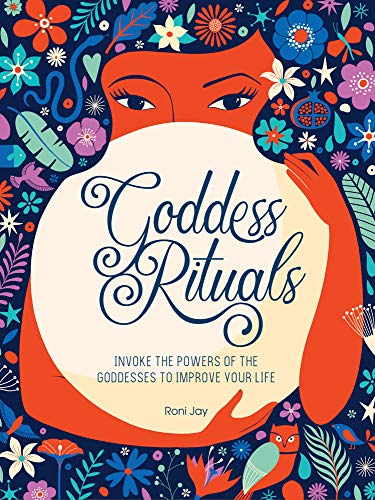 Goddess Rituals: Invoke the Powers of the Goddesses to Improve Your Life