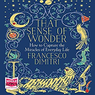 That Sense of Wonder                   By:                                                                                                                                 Francesco Dimitri                               Narrated by:                                                                                                                                 Oliver J. Hembrough                      Length: 8 hrs and 14 mins     Not rated yet     Overall 0.0