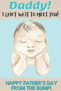 Daddy I Can't Wait to Meet You! Happy Father's Day from The Bump!: Father's Day Gift for Future Dad | Notebook for Dad | S...