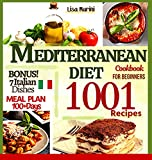 Mediterranean Diet Cookbook for Beginners : 1000 Juicy and Tasty Recipes to Regain Energy and Feel Fit While Eating Healthy| A 100-Day Meal Plan. Special Bonus: Italian Dishes