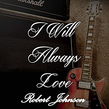 I Will Always Love Robert Johnson, Vol. 2