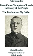 Petr Izmailov: From Chess Champion of Russia to Enemy of the People: The Truth About My Father