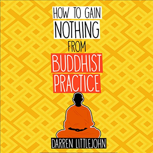 How to Gain Nothing from Buddhist Practice audiobook cover art